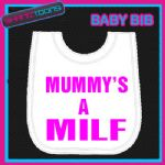 MUMMY'S A MILF FUNNY SLOGAN WHITE BABY BIB EMBROIDERED NEW BORN GIFT